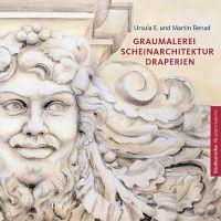 Martin Benad, Ursula E. Benad, Georg Donauer: Graumalerei, Scheinarchitektur, Draperien